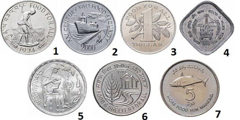 1. Бутан – 50 нгултрумов 1974 год, серебро, «Еда для всех»; 2. Панама – 1 сентиссимо 2000 год, алюминий, «Продовольственная безопасность» ; 3. Тринидад и Тобаго – 1 доллар 1979 год, мельхиор, «Еда для всех»; 4. Индия – 5 пайс 1976 год, алюминий, «Еда и работа для всех»; 5. Египет – 1 фунт 1979 год, серебро, «Питание и здоровье»; Индия – 10 рупий 1978 год, мельхиор, «Еда и кров для всех»; 7. Мальдивская Республика – 5 руфий 1977 год, мельхиор, «Больше еды для человечества».