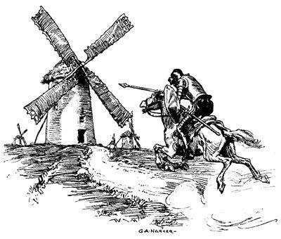 «И, поручив душу своей даме Дульсинее Тобосской, Дон Кихот ринулся на ближайшую к нему мельницу и со всего размаха вонзил копье в ее крыло. Но тут сильный порыв ветра повернул крыло. Копье сломалось, а рыцарь вместе с лошадью отлетел далеко в сторону «…» [Санчо обращается к Дон Кихоту] Ну, не говорил ли я, что это ветряные мельницы, а не великаны. Ведь это лишь тот не видит, у кого самого мельница в голове»